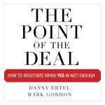 Point of the Deal, The: How to Negotiate When Yes Is Not Enough